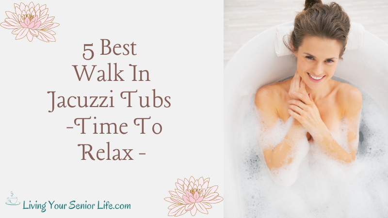 5 Best Walk In Jacuzzi Tubs – Time To Relax
