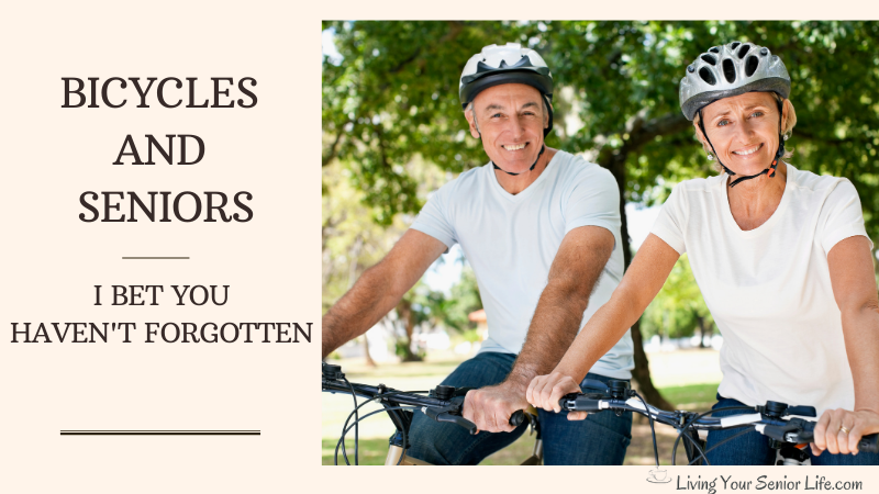 Bicycles and Seniors I Bet Your Haven't Forgotten How