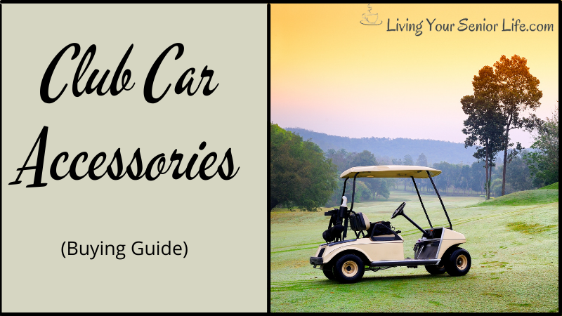 Club Car Accessories (Buying Guide 2021)