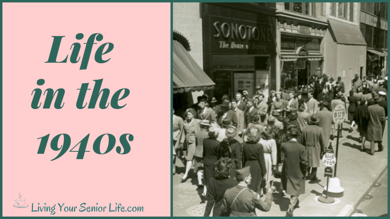 Life in the 1940s - A Trip Down Memory Lane