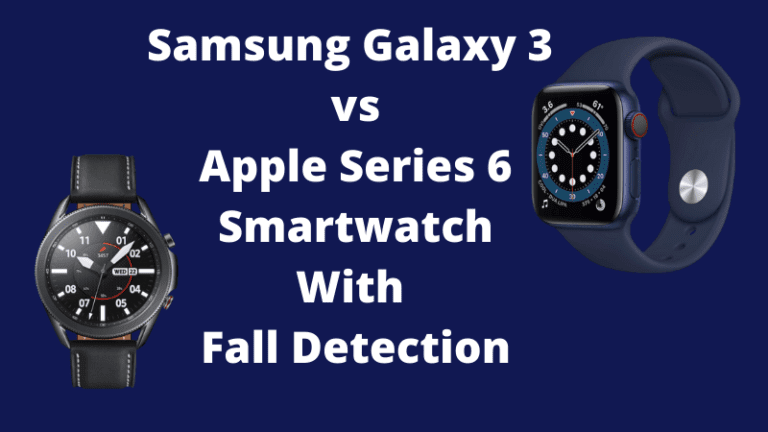 Samsung Galaxy 3 vs Apple Series 6 Smartwatch With Fall Detection